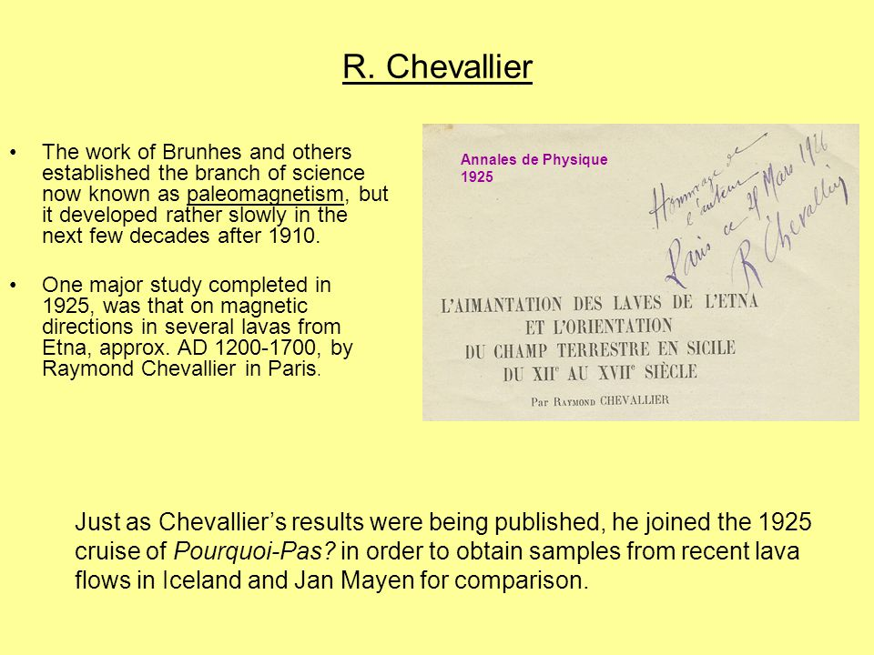 R. Chevallier The work of Brunhes and others established the branch of science now known as paleomagnetism, but it developed rather slowly in the next