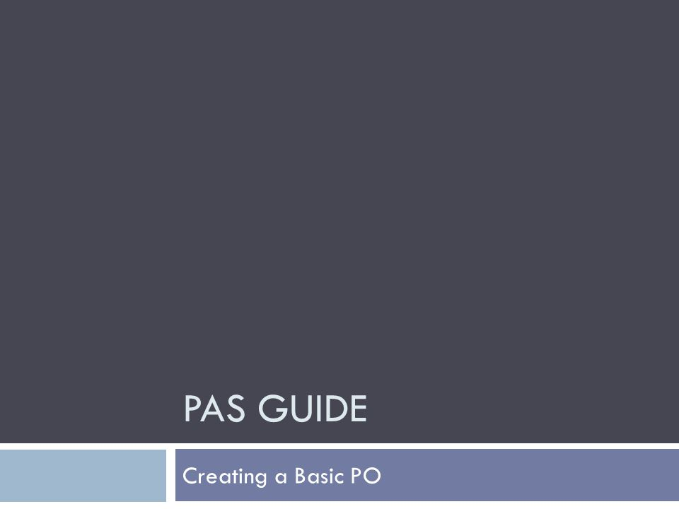 PAS GUIDE Creating a Basic PO
