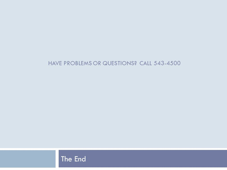 HAVE PROBLEMS OR QUESTIONS CALL The End