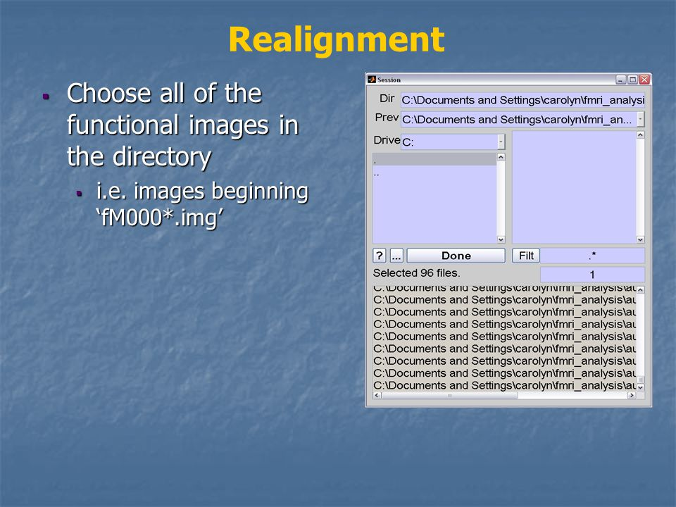 Realignment  Choose all of the functional images in the directory  i.e.