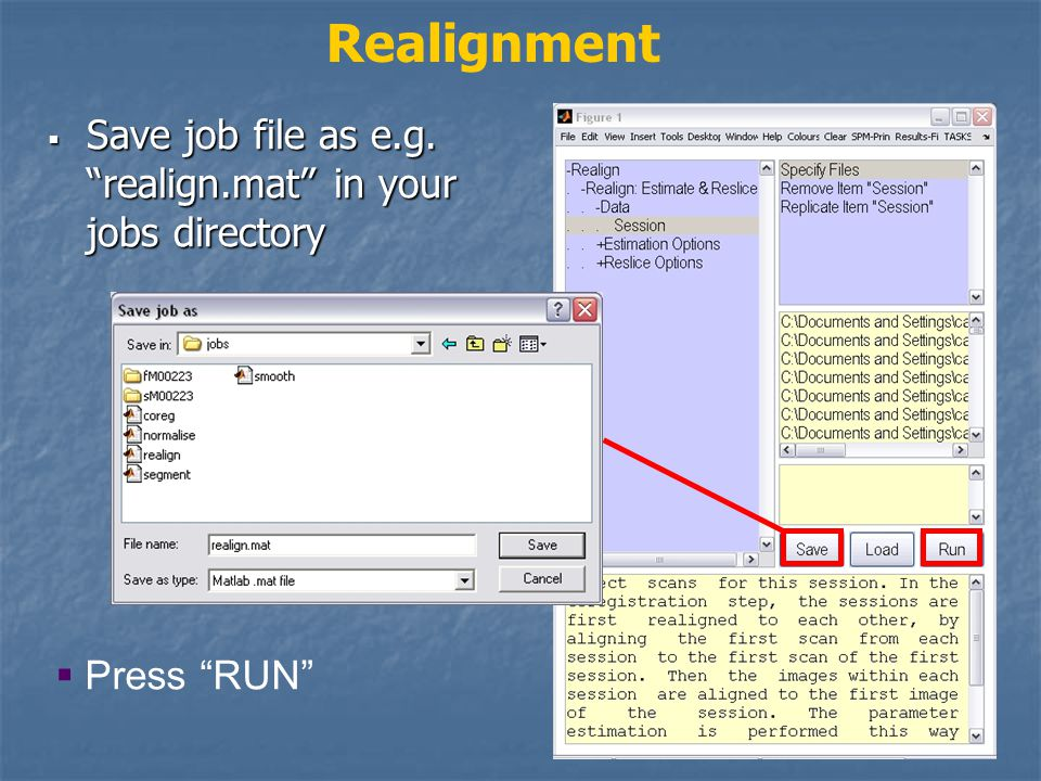 Realignment  Save job file as e.g. realign.mat in your jobs directory  Press RUN