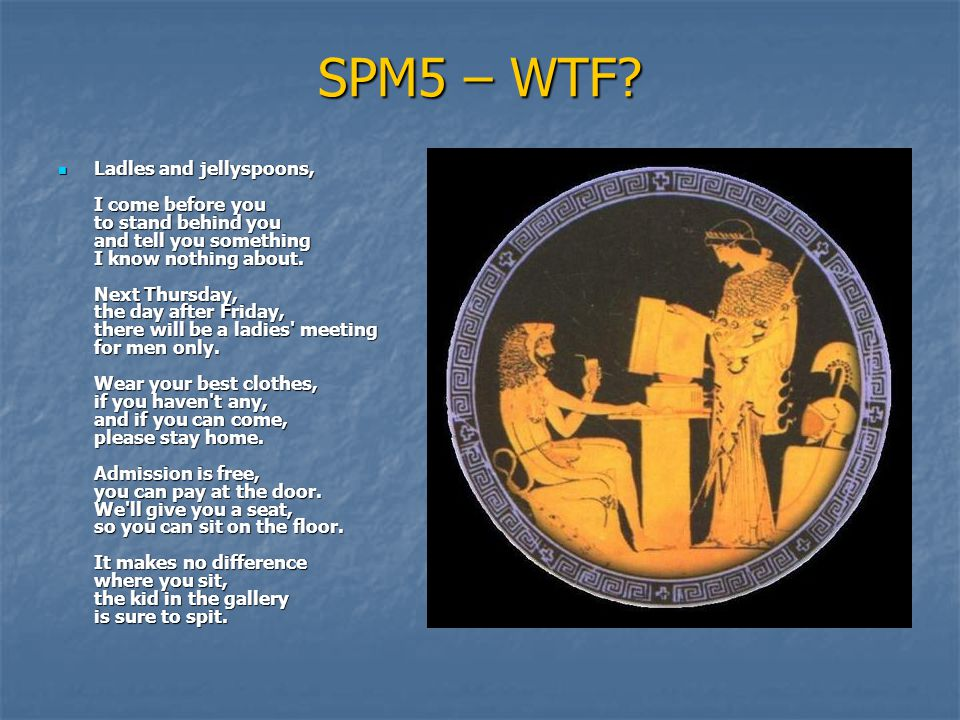SPM5 – WTF? Ladles and jellyspoons, I come before you to stand behind you and tell you something I know nothing about. Next Thursday, the day after Fr
