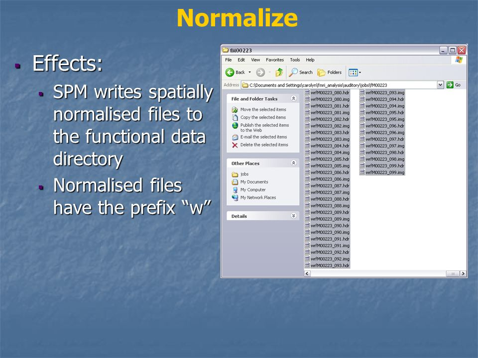  Effects:  SPM writes spatially normalised files to the functional data directory  Normalised files have the prefix w Normalize