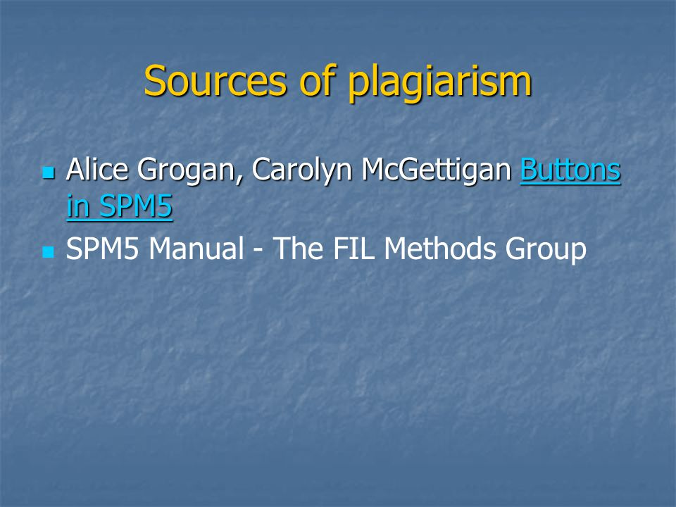 Sources of plagiarism Alice Grogan, Carolyn McGettigan Buttons in SPM5 Alice Grogan, Carolyn McGettigan Buttons in SPM5Buttons in SPM5Buttons in SPM5 SPM5 Manual - The FIL Methods Group