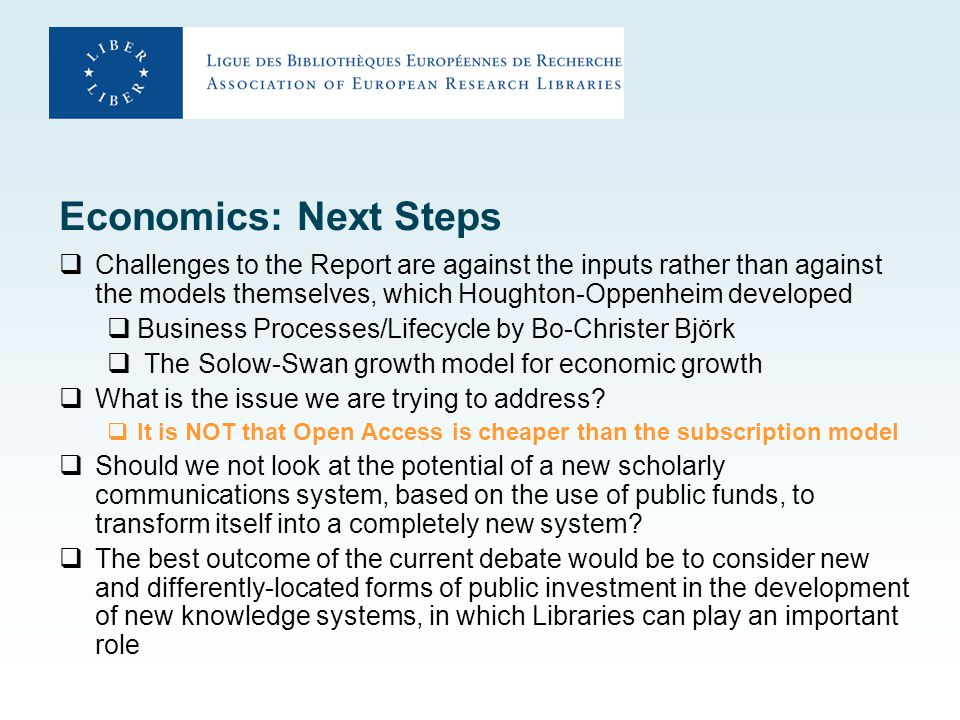 Economics: Next Steps  Challenges to the Report are against the inputs rather than against the models themselves, which Houghton-Oppenheim developed  Business Processes/Lifecycle by Bo-Christer Björk  The Solow-Swan growth model for economic growth  What is the issue we are trying to address.