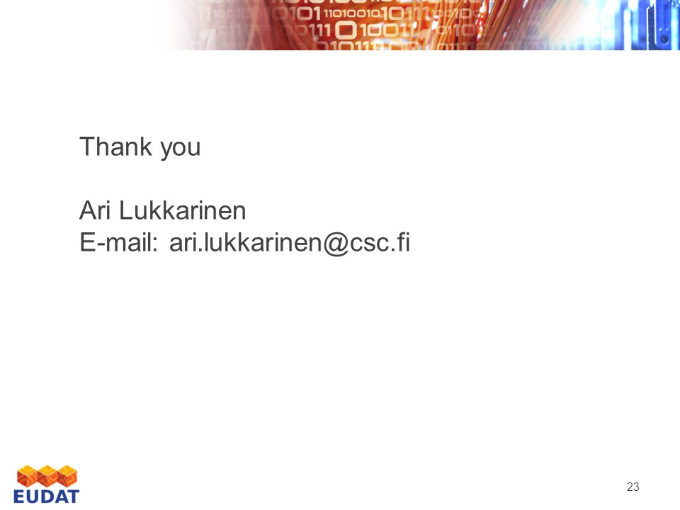 23 Thank you Ari Lukkarinen E-mail: ari.lukkarinen@csc.fi