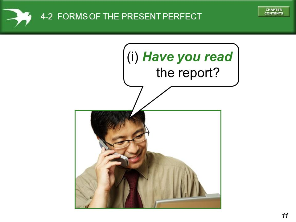 11 4-2 FORMS OF THE PRESENT PERFECT (i) Have you read the report?