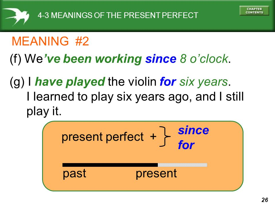 26 4-3 MEANINGS OF THE PRESENT PERFECT (f) We've been working since 8 o'clock.