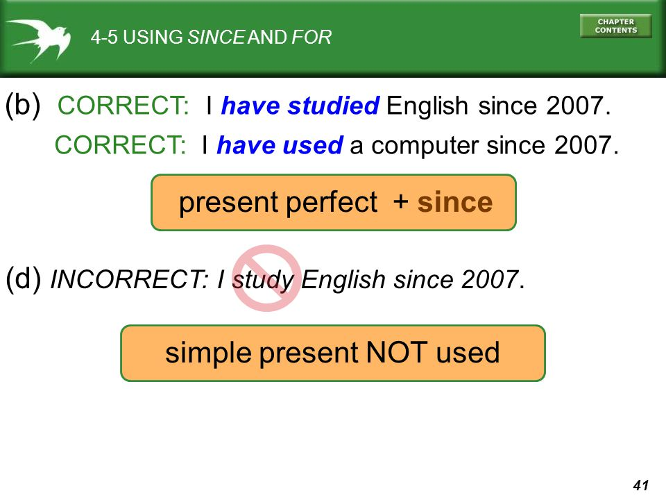 41 4-5 USING SINCE AND FOR (b) CORRECT: I have studied English since 2007.