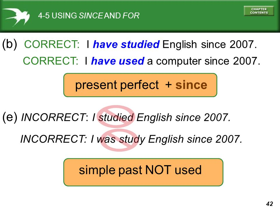 42 4-5 USING SINCE AND FOR (b) CORRECT: I have studied English since 2007.