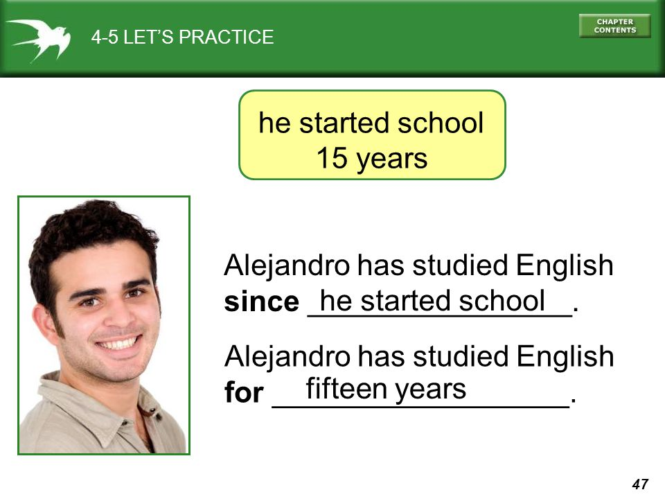 47 4-5 LET'S PRACTICE Alejandro has studied English since ________________.