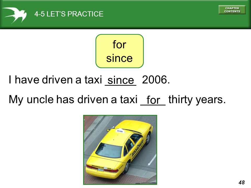 48 4-5 LET'S PRACTICE I have driven a taxi _____ 2006.