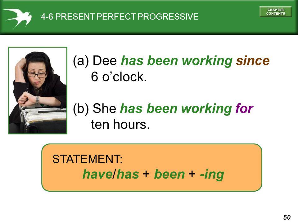 50 4-6 PRESENT PERFECT PROGRESSIVE (a) Dee has been working since 6 o'clock.