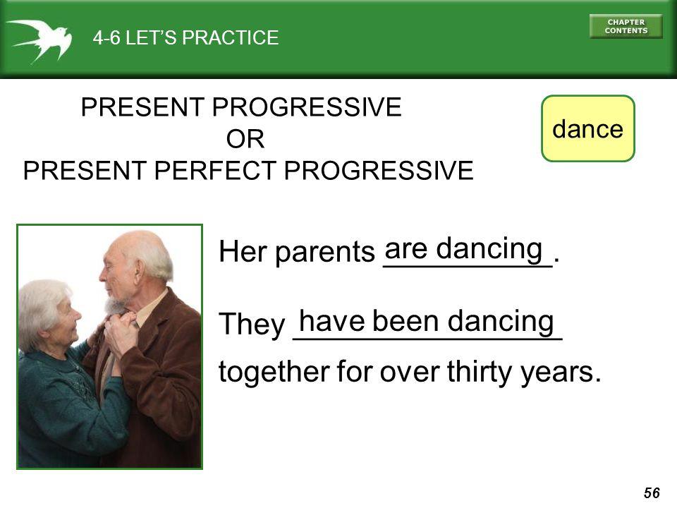 56 4-6 LET'S PRACTICE PRESENT PROGRESSIVE OR PRESENT PERFECT PROGRESSIVE Her parents __________.