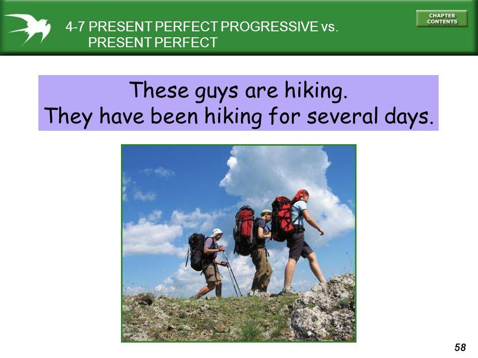 58 4-7 PRESENT PERFECT PROGRESSIVE vs.PRESENT PERFECT These guys are hiking.