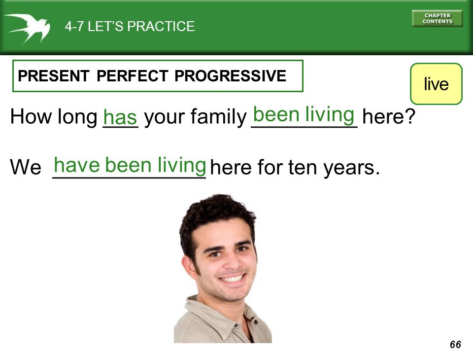 66 4-7 LET'S PRACTICE PRESENT PERFECT PROGRESSIVE How long ___ your family _________ here.
