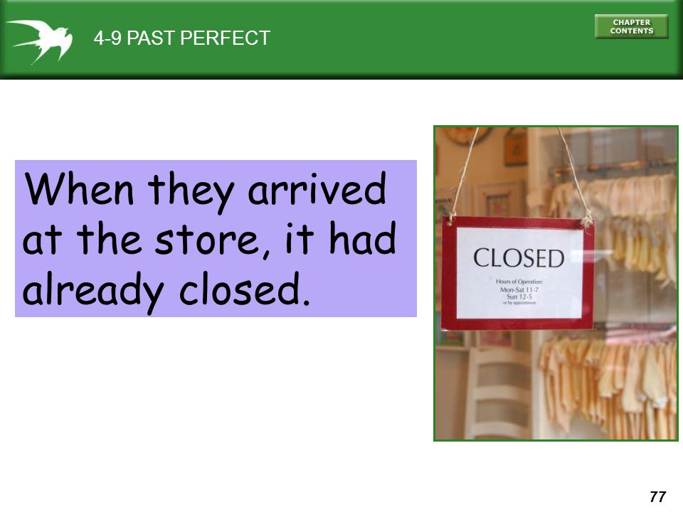77 4-9 PAST PERFECT When they arrived at the store, it had already closed.