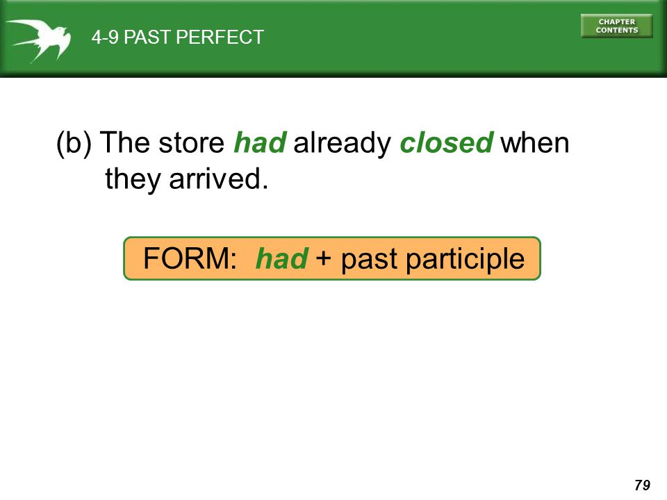 79 4-9 PAST PERFECT (b) The store had already closed when they arrived. FORM: had + past participle