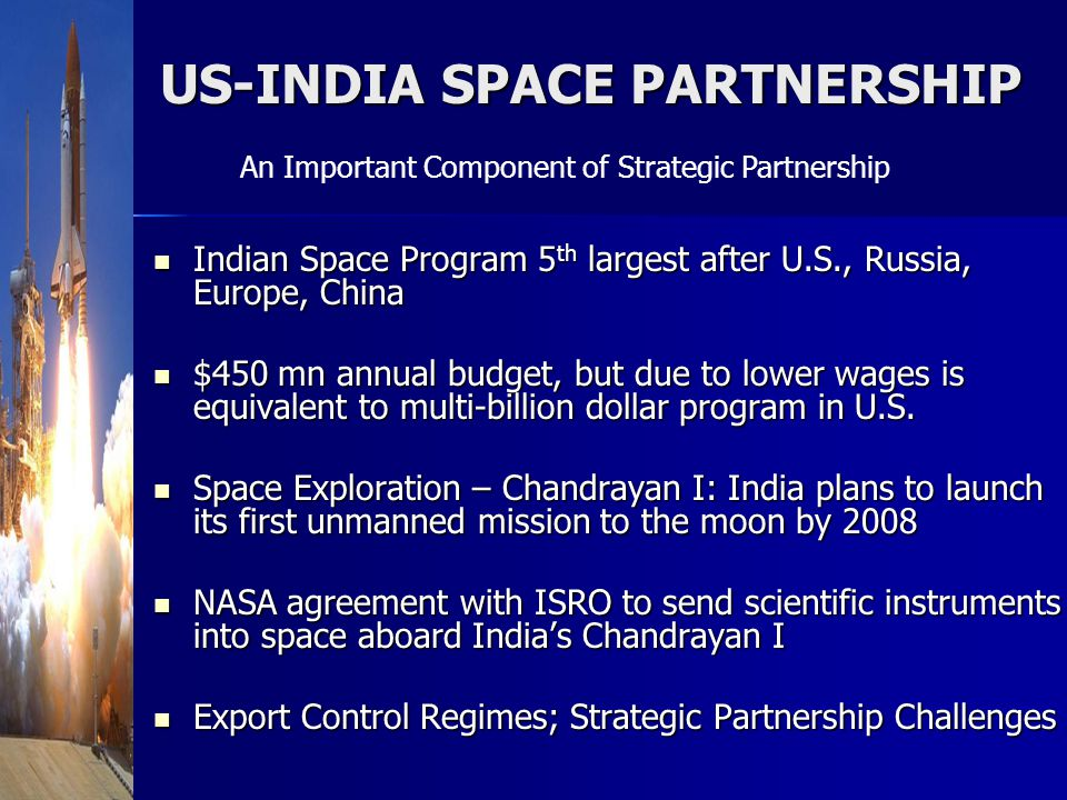 Indian Space Program 5 th largest after U.S., Russia, Europe, China Indian Space Program 5 th largest after U.S., Russia, Europe, China $450 mn annual budget, but due to lower wages is equivalent to multi-billion dollar program in U.S.
