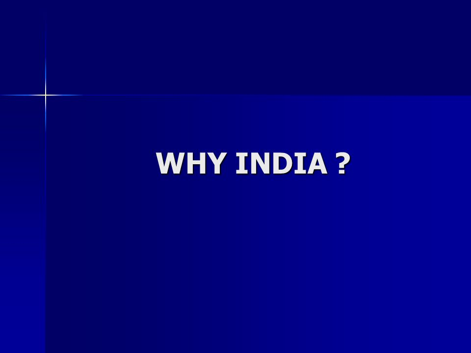WHY INDIA ?