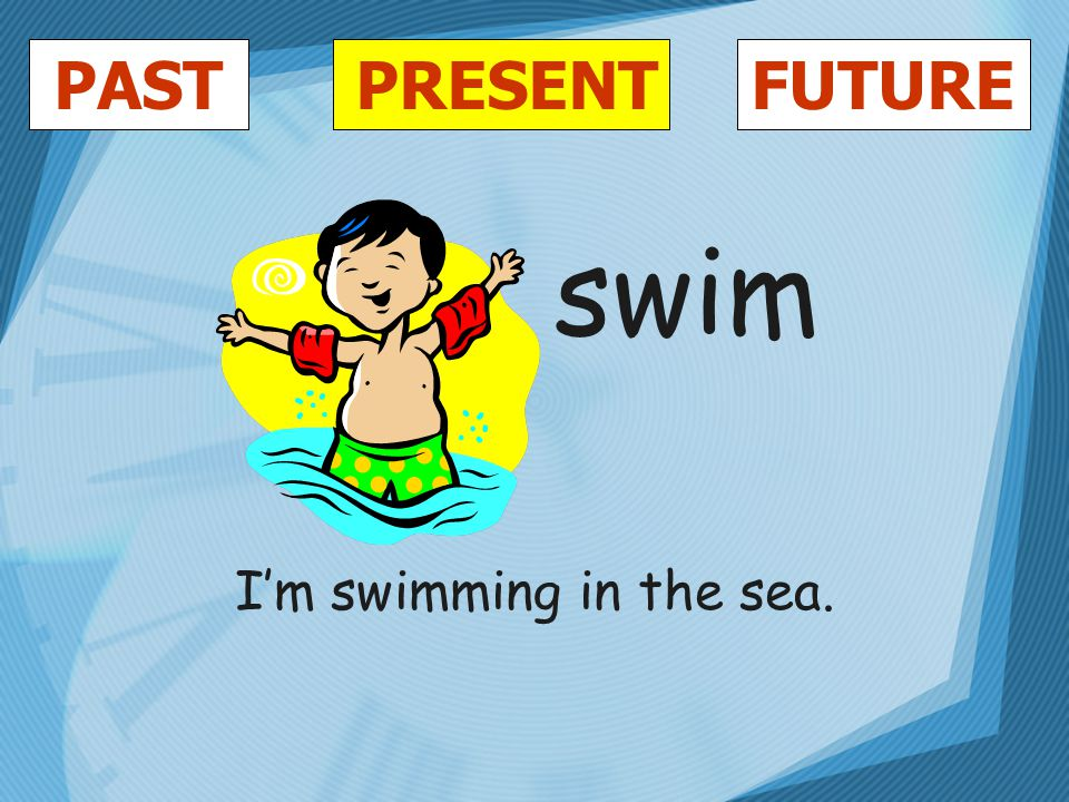 PASTFUTUREPRESENT swim I'm swimming in the sea.