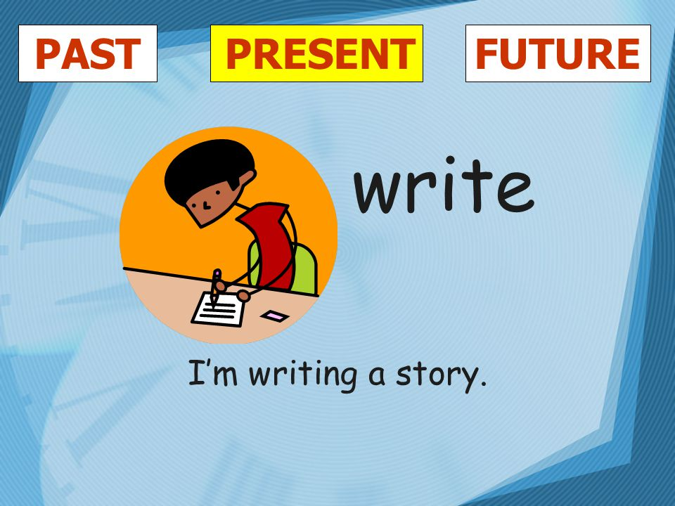 PASTFUTUREPRESENT write I'm writing a story.
