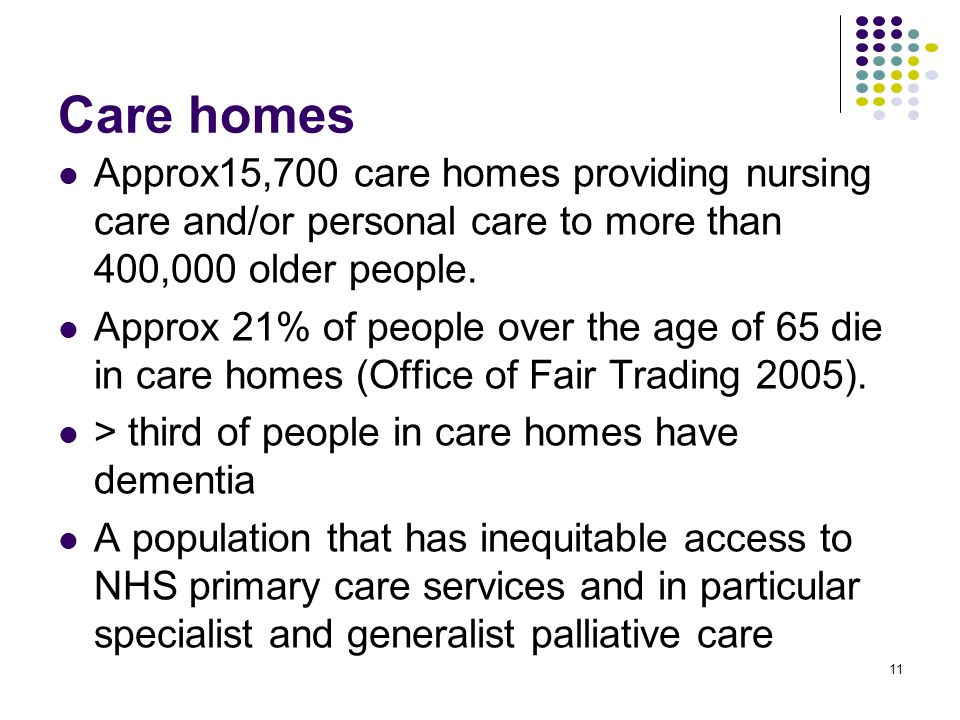 Care homes Approx15,700 care homes providing nursing care and/or personal care to more than 400,000 older people.