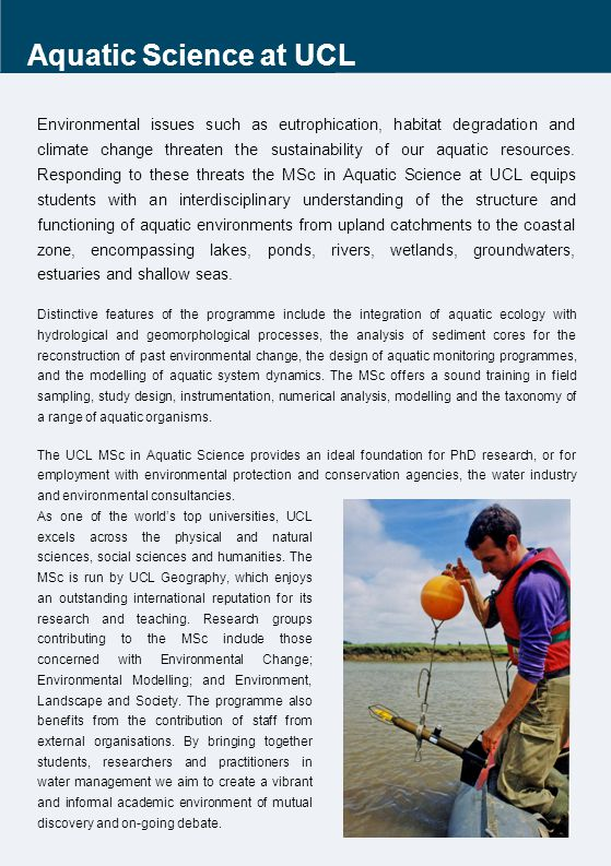Aquatic Science at UCL Environmental issues such as eutrophication, habitat degradation and climate change threaten the sustainability of our aquatic resources.