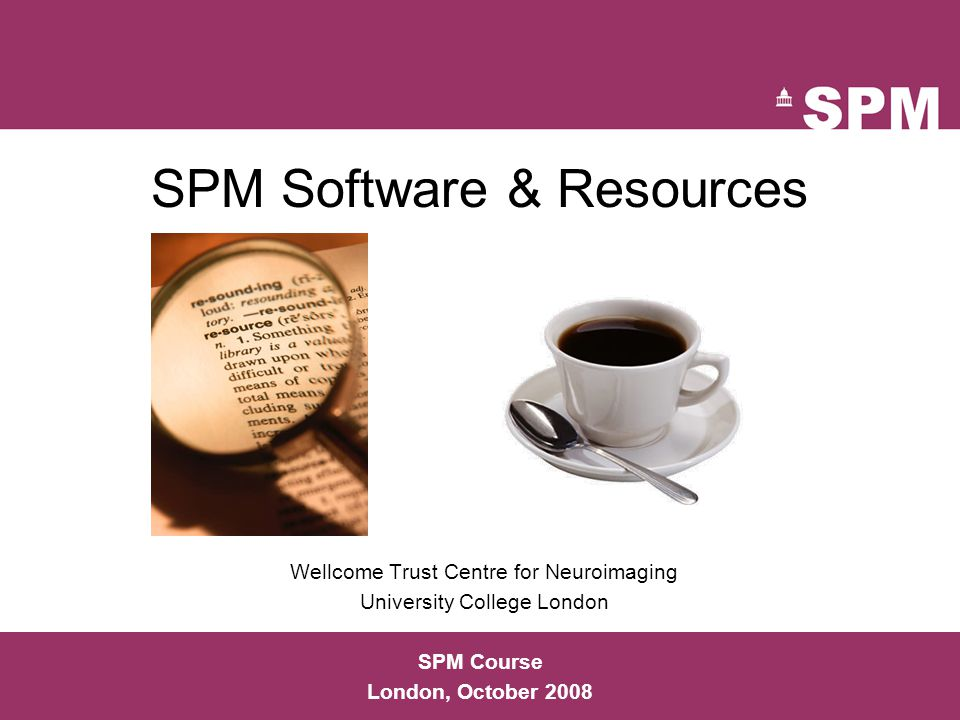 SPM Mailing List  spm@jiscmail.ac.uk  Web home page –http://www.fil.ion.ucl.ac.uk/spm/support/ –Archives, archive searches, instructions  Subscribe –http://www.jiscmail.ac.uk/ –email jiscmail@jiscmail.ac.uk –join spm Firstname Lastname  Participate & learn –email spm@jiscmail.ac.uk –Monitored by SPMauthors –Usage queries, theoretical discussions, bug reports, patches, techniques, &c… spm@jiscmail.ac.uk http://www.fil.ion.ucl.ac.uk/spm/support/