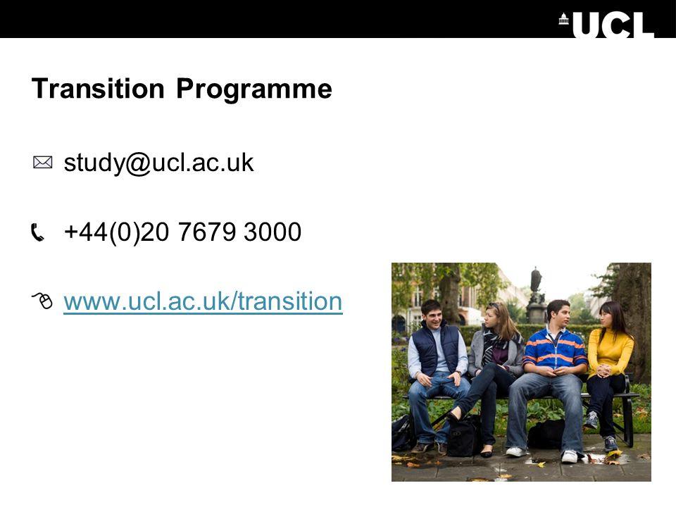 Transition Programme study@ucl.ac.uk +44(0)20 7679 3000 www.ucl.ac.uk/transition