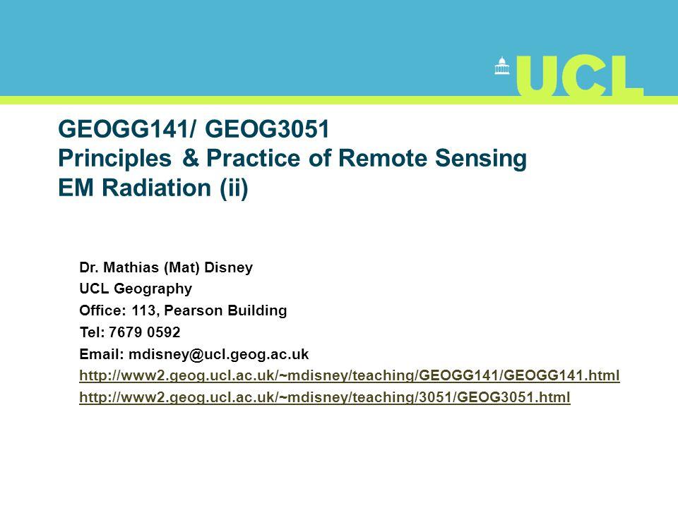 GEOGG141/ GEOG3051 Principles & Practice of Remote Sensing EM Radiation (ii) Dr.