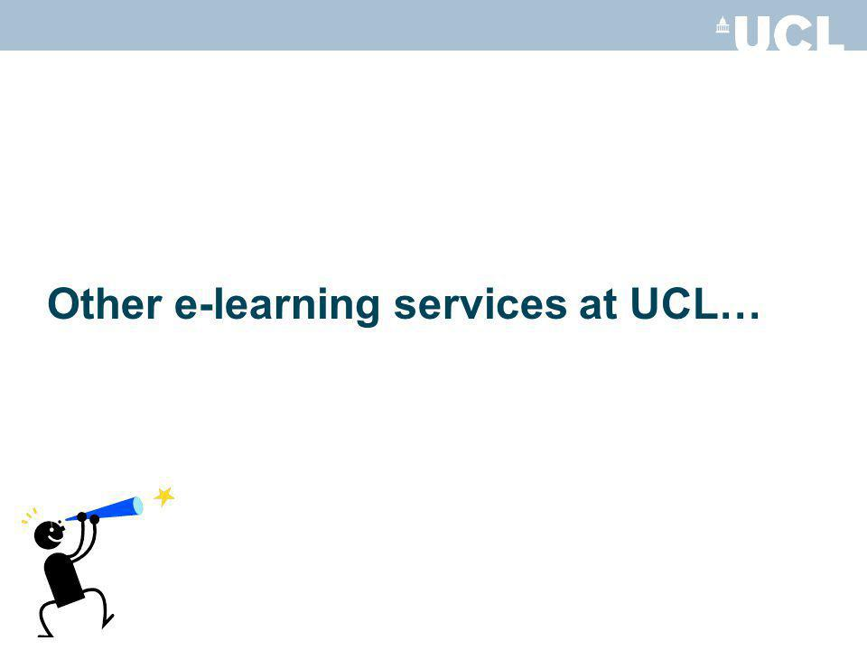 Other e-learning services at UCL…