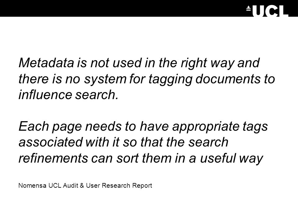 Metadata is not used in the right way and there is no system for tagging documents to influence search.