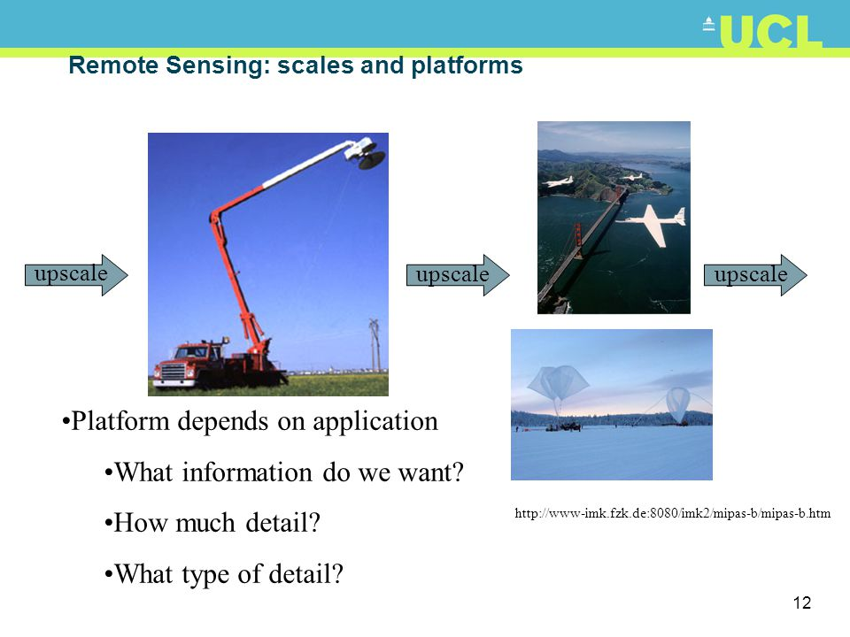 13 Remote Sensing: scales and platforms Many types of satellite Different orbits, instruments, applications upscale