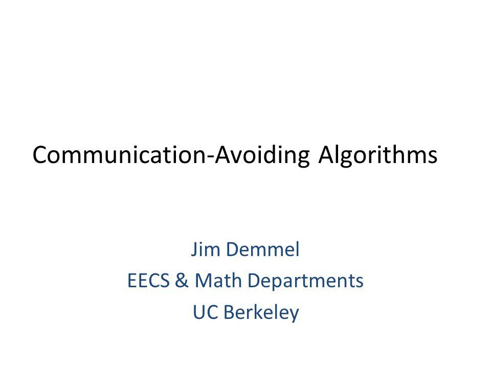 Communication-Avoiding Algorithms Jim Demmel EECS & Math Departments UC Berkeley