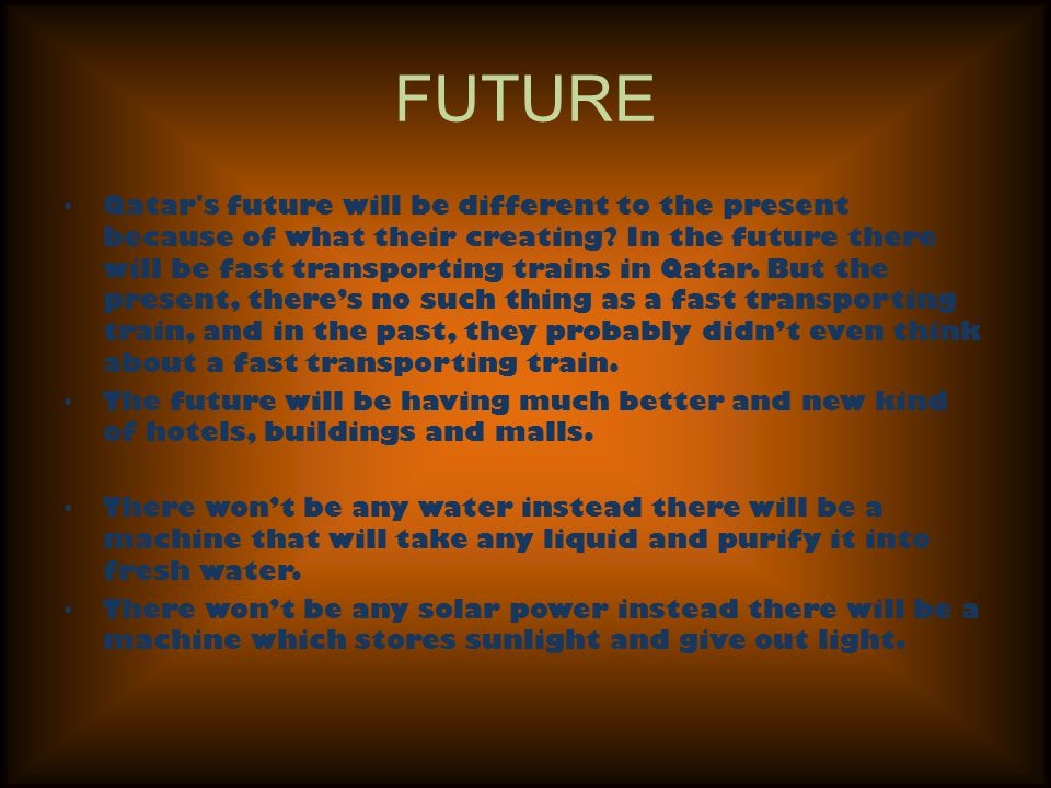 FUTURE Qatar s future will be different to the present because of what their creating.