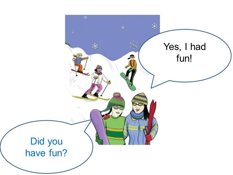 Yes, I had fun! Did you have fun?