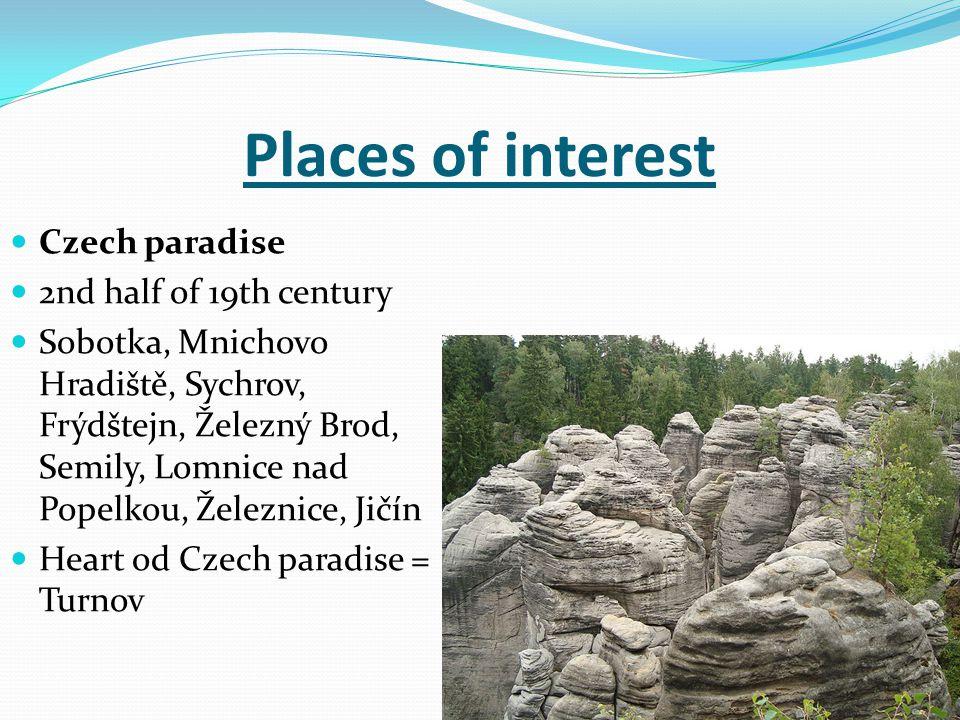 Places of interest Czech paradise 2nd half of 19th century Sobotka, Mnichovo Hradiště, Sychrov, Frýdštejn, Železný Brod, Semily, Lomnice nad Popelkou, Železnice, Jičín Heart od Czech paradise = Turnov
