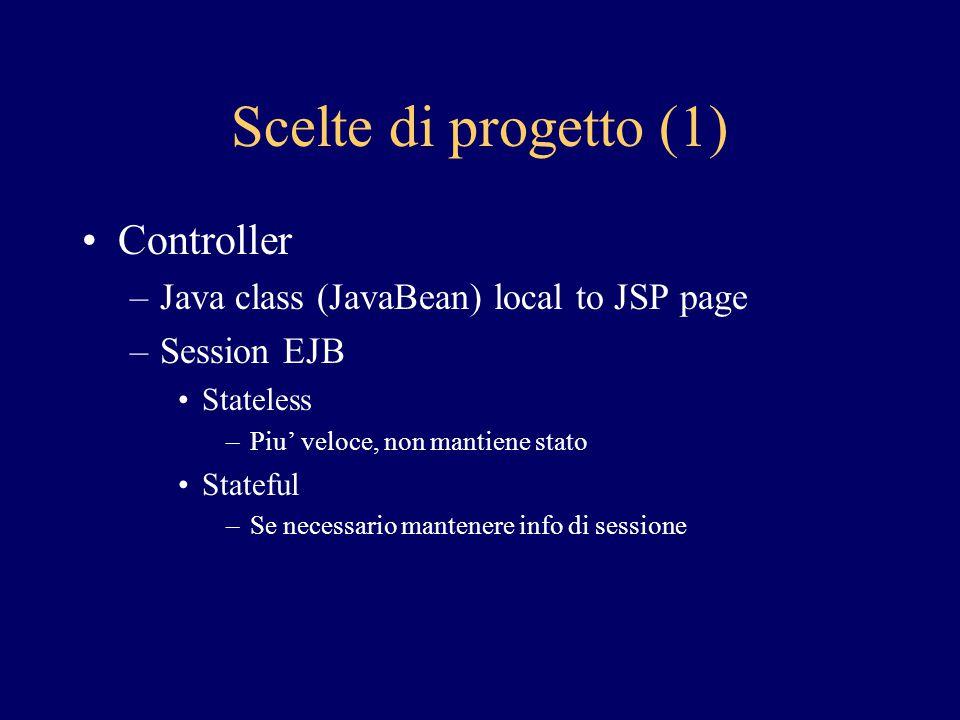 Scelte di progetto (2) Dati –Nelle classi Java (senza persistenza) –In entity EJB Persistenza gestita da container Persistenza gestita da EJB (uso DB) > come proxy –Es: Order class: A proxy for an order entity.