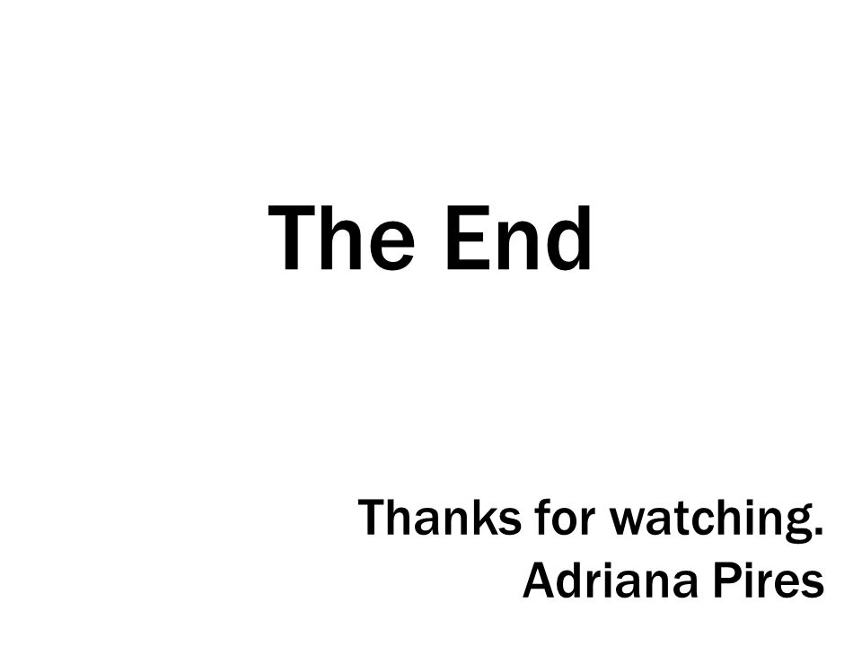The End Thanks for watching. Adriana Pires