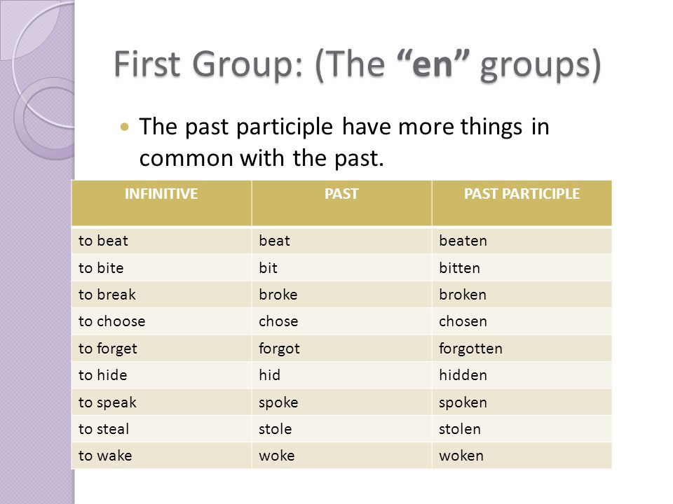 First Group: (The en groups) The past participle have more things in common with the past.