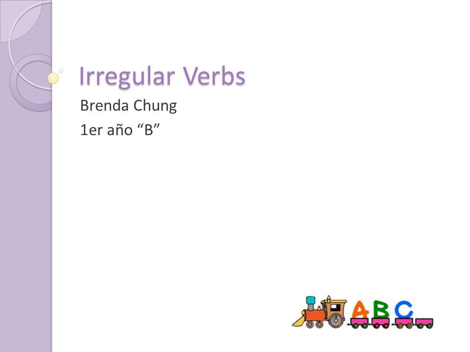 "Irregular Verbs Brenda Chung 1er año ""B"""