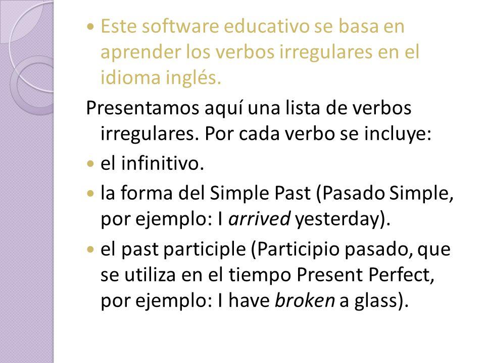 Este software educativo se basa en aprender los verbos irregulares en el idioma inglés. Presentamos aquí una lista de verbos irregulares. Por cada ver