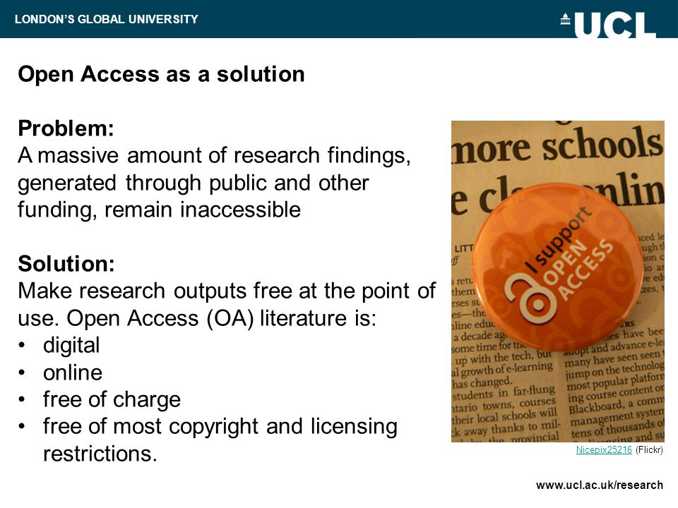Open Access as a solution Problem: A massive amount of research findings, generated through public and other funding, remain inaccessible Solution: Make research outputs free at the point of use.