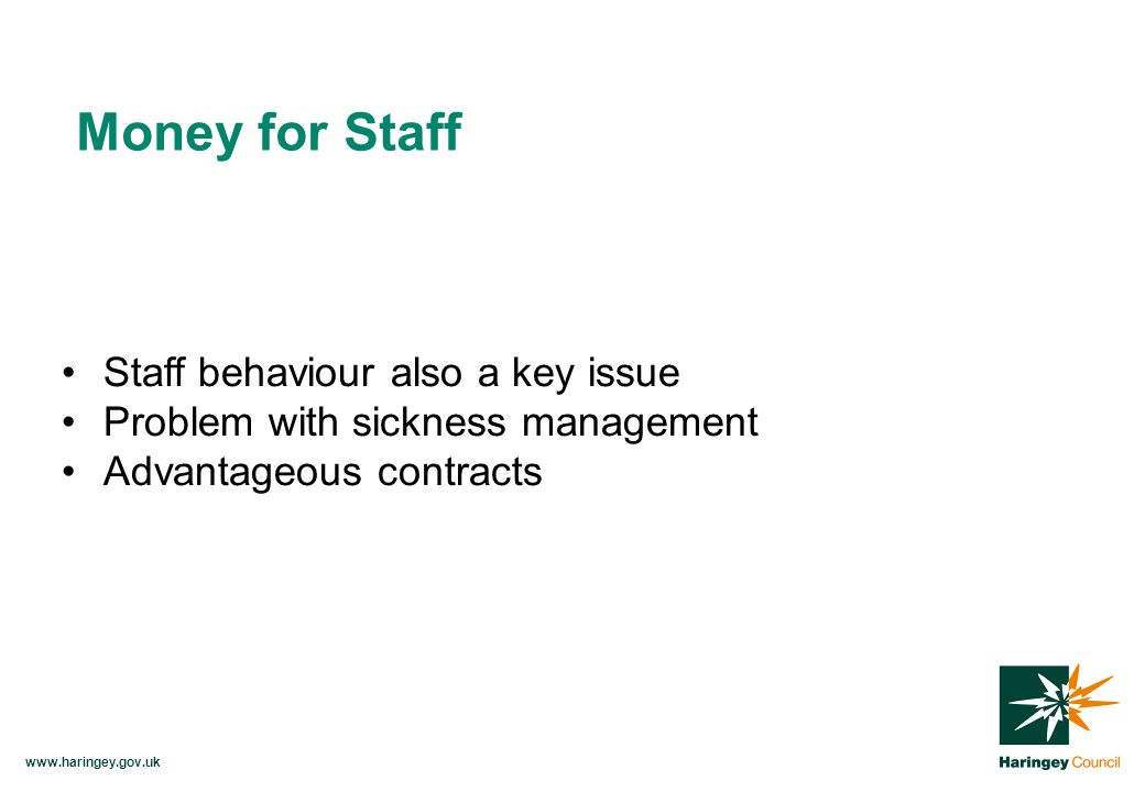 Staff behaviour also a key issue Problem with sickness management Advantageous contracts Money for Staff
