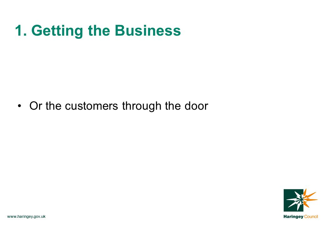 Or the customers through the door 1. Getting the Business