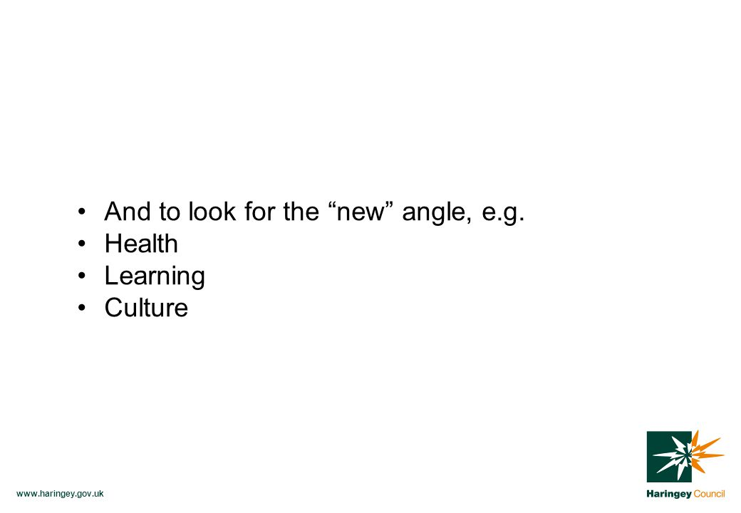 www.haringey.gov.uk And to look for the new angle, e.g. Health Learning Culture