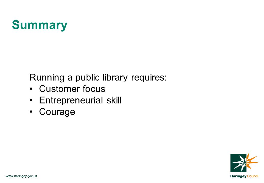 Running a public library requires: Customer focus Entrepreneurial skill Courage Summary
