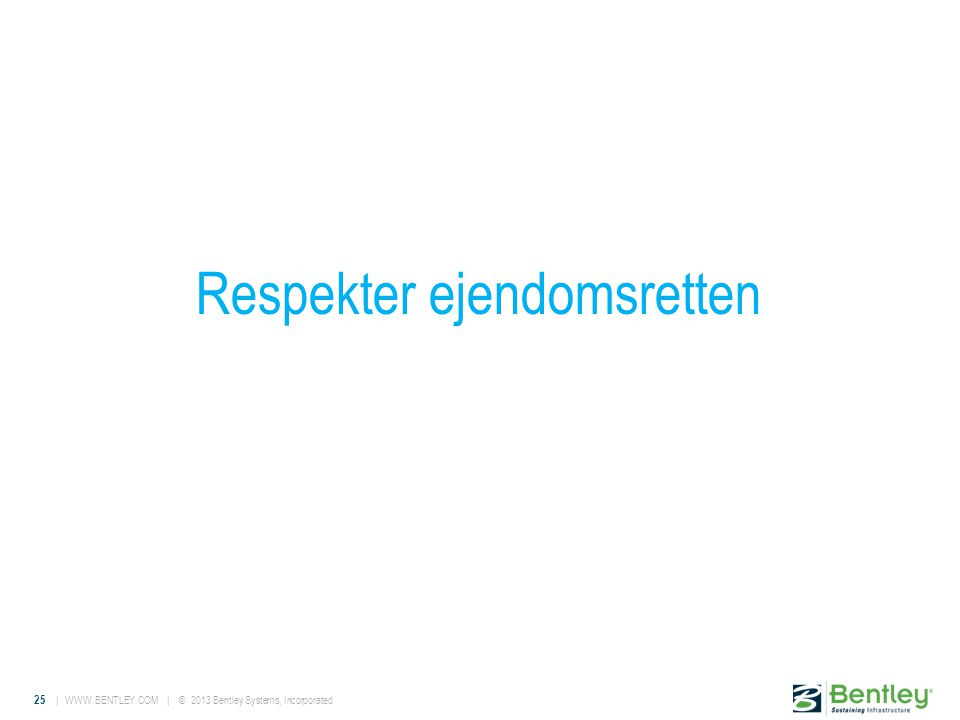 25 |   | © 2013 Bentley Systems, Incorporated Respekter ejendomsretten