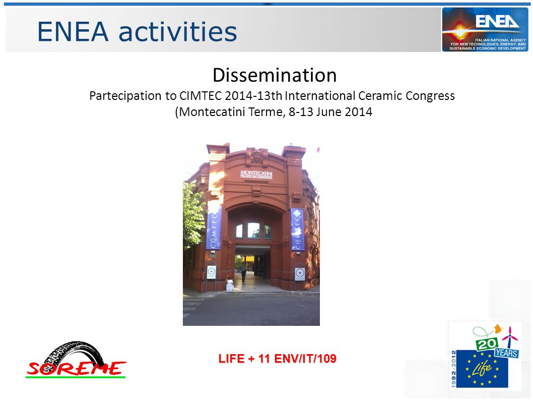 ENEA activities LIFE + 11 ENV/IT/109 Dissemination Partecipation to CIMTEC th International Ceramic Congress (Montecatini Terme, 8-13 June 2014